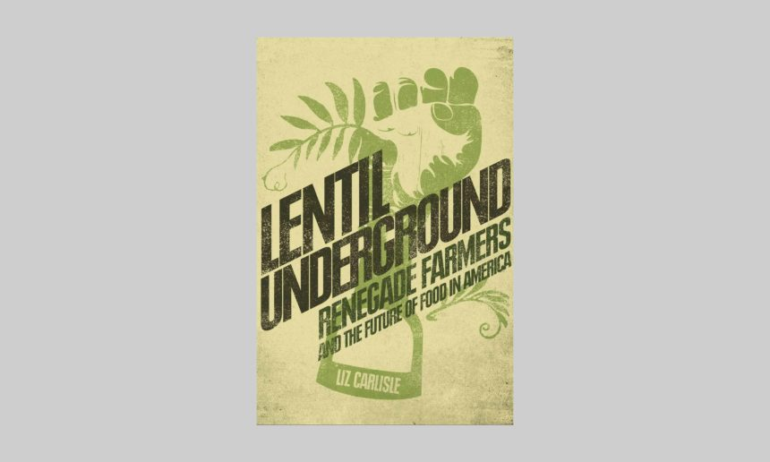 Recommended Reading: Lentil Underground, by Liz Carlisle